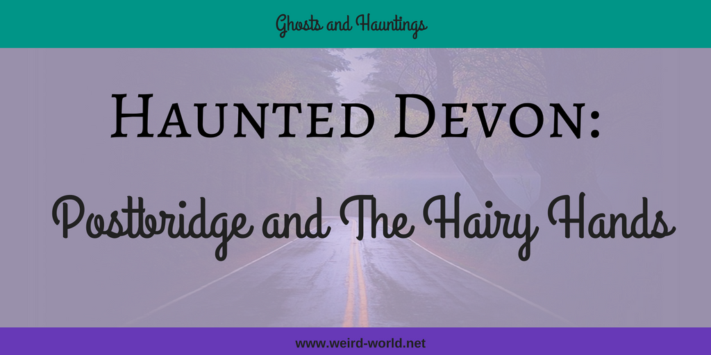 Haunted Devon: Postbridge and the Hairy Hands