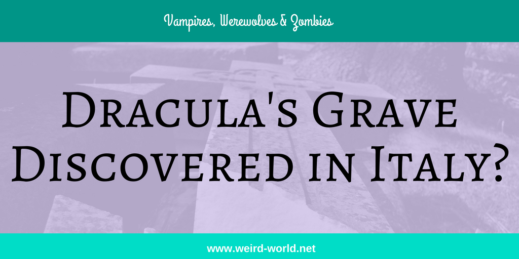 Dracula's Grave Discovered in Italy?