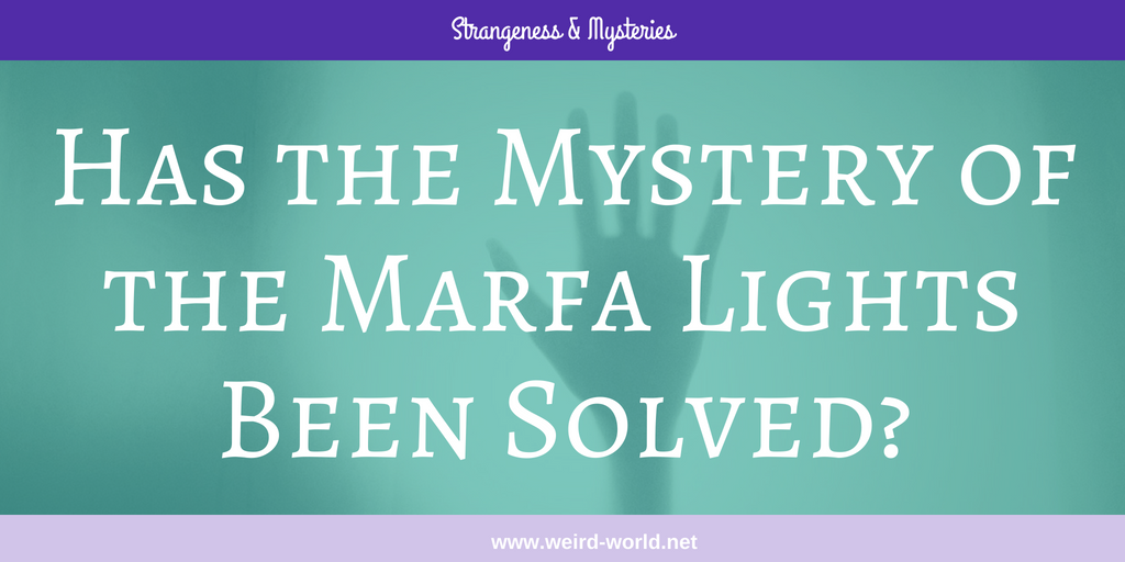 Has the Mystery of the Marfa Lights Been Solved?