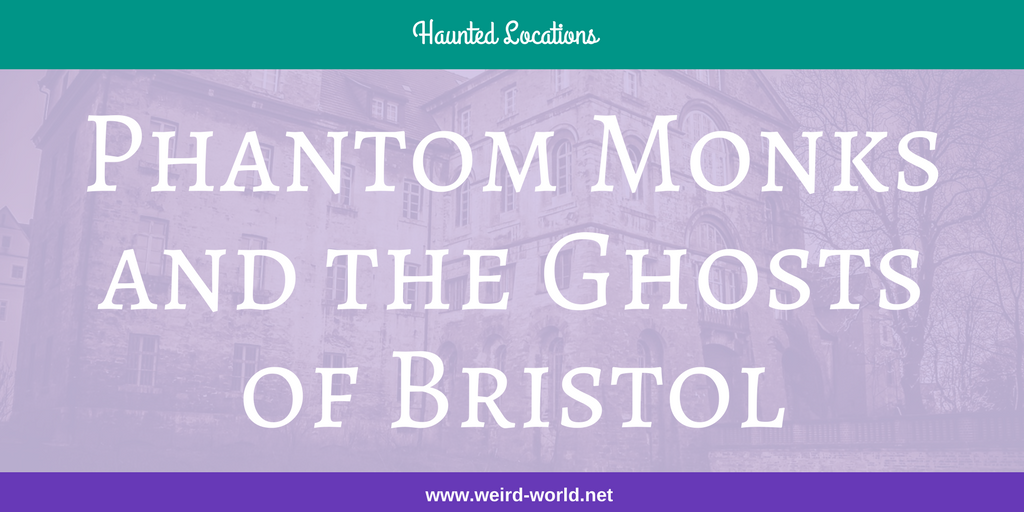 Phantom Monks and the Ghosts of Bristol