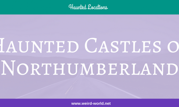Haunted Castles of Northumberland