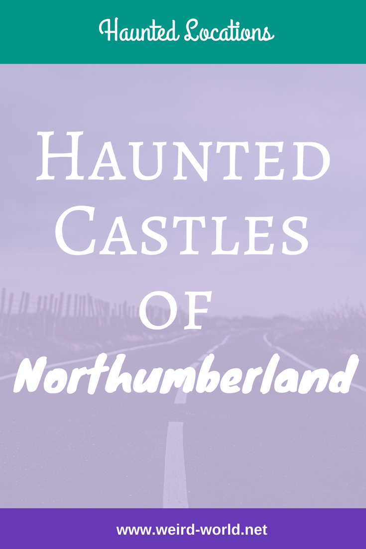 Northumberland is the most northerly county of England and has more than its fair share of castles - many of which has seen plenty of action over the years!  So it is no surprise that these castles have their own ghosts.  Here are a few of the most famous haunted castles of Northumberland #haunted #ghosts #northumberland #hauntedlocation