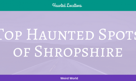 Top Haunted Spots of Shropshire