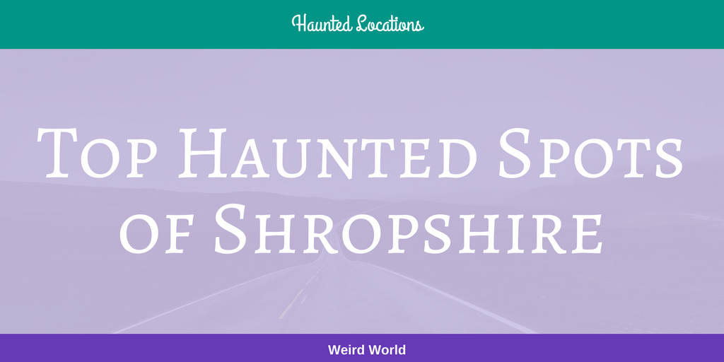 Top Haunted Spots of Shropshire