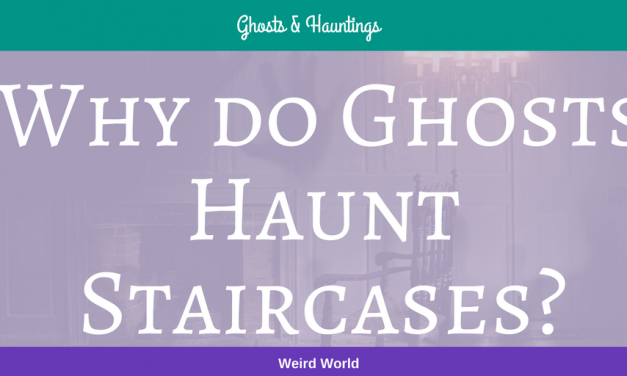 Why do Ghosts Haunt Staircases?