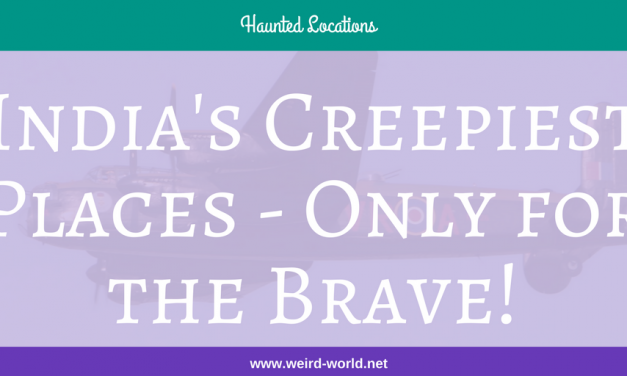 India's Creepiest Places – Only for the Brave!