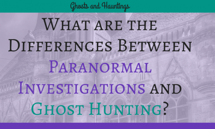 What are the Differences Between Paranormal Investigations and Ghost Hunting?