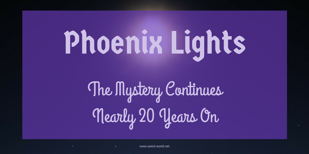 Phoenix Lights – The Mystery Continues Nearly 20 Years On