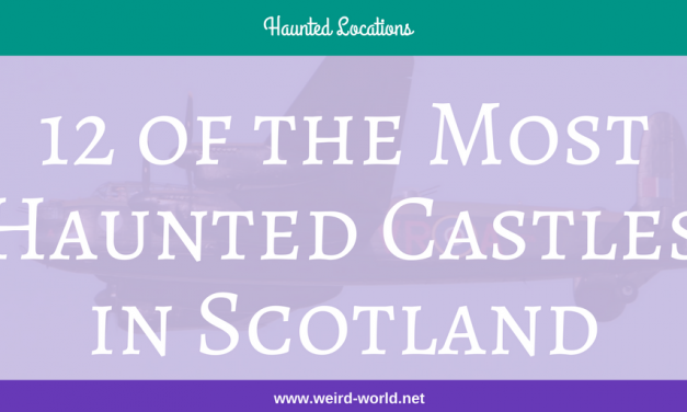 12 of the Most Haunted Castles in Scotland